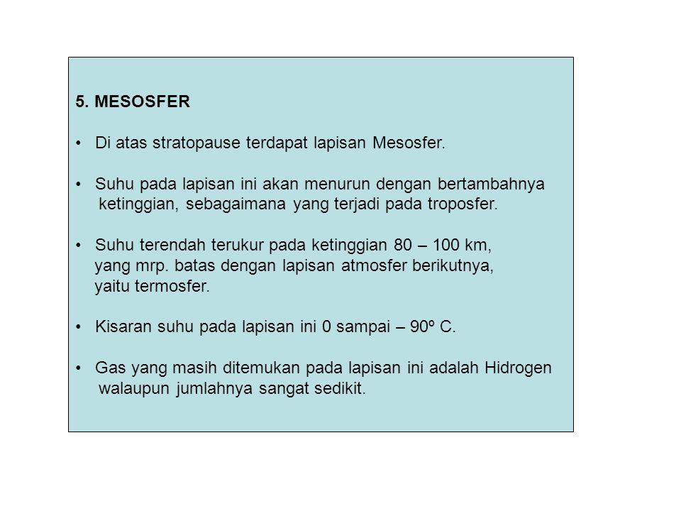 5. MESOSFER Di atas stratopause terdapat lapisan Mesosfer. Suhu pada lapisan ini akan menurun dengan bertambahnya.