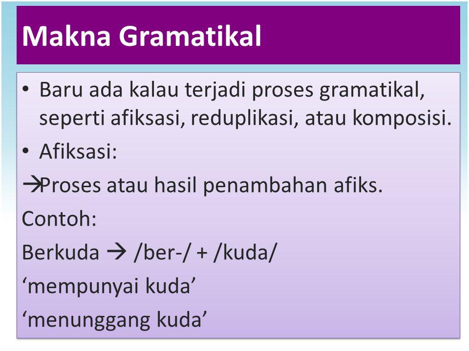 Makna Gramatikal Baru ada kalau terjadi proses gramatikal, seperti afiksasi, reduplikasi, atau komposisi.