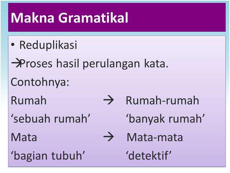 Makna Gramatikal Reduplikasi Proses hasil perulangan kata. Contohnya: