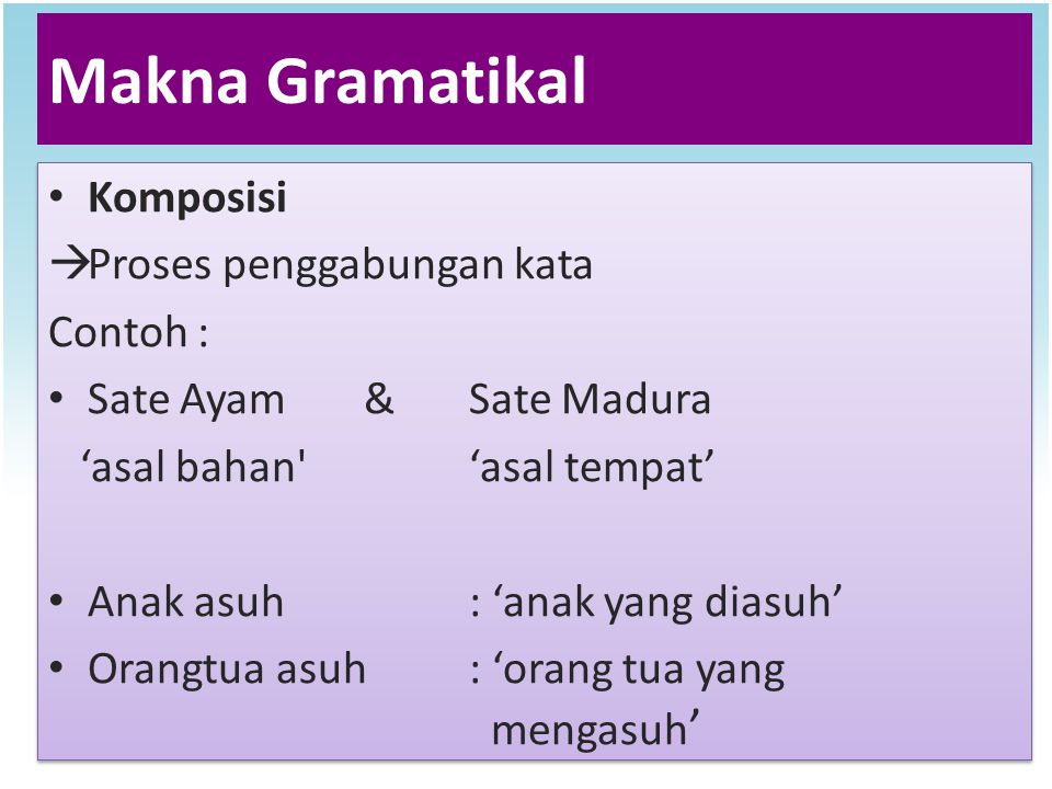 Makna Gramatikal Komposisi Proses penggabungan kata Contoh :