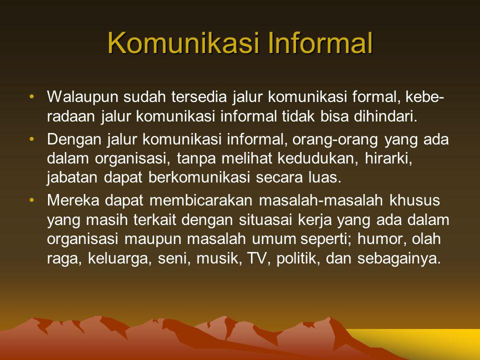 Komunikasi Informal Walaupun sudah tersedia jalur komunikasi formal, kebe-radaan jalur komunikasi informal tidak bisa dihindari.