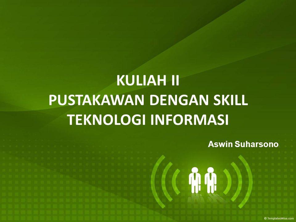 KULIAH II PUSTAKAWAN DENGAN SKILL TEKNOLOGI INFORMASI