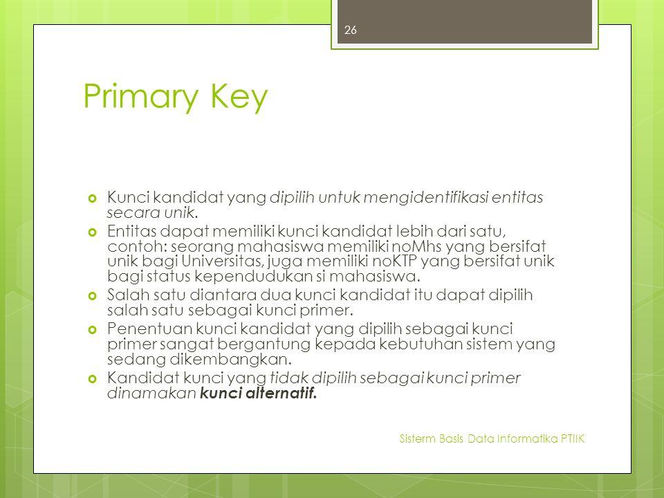 Primary Key Kunci kandidat yang dipilih untuk mengidentifikasi entitas secara unik.