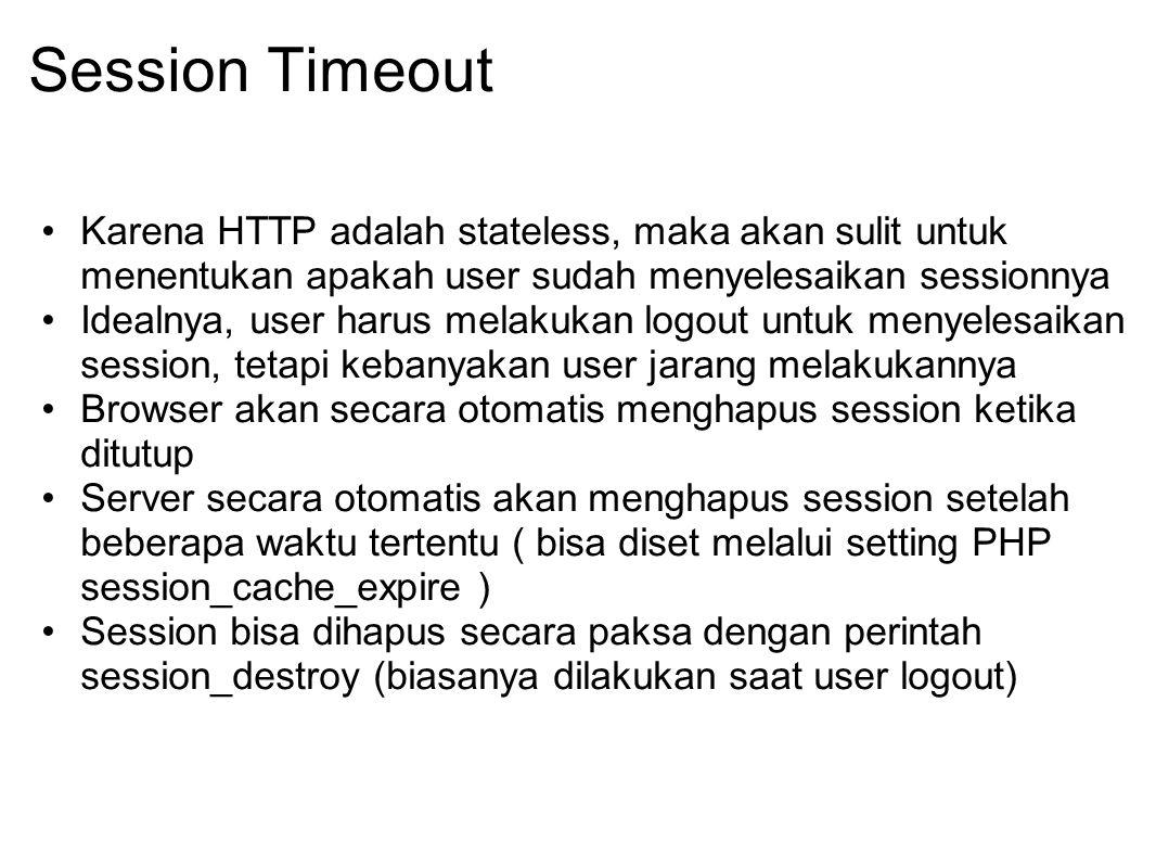 Session Timeout Karena HTTP adalah stateless, maka akan sulit untuk menentukan apakah user sudah menyelesaikan sessionnya.