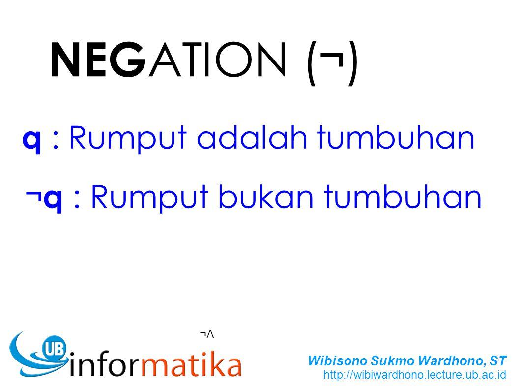 NEGATION (¬) q : Rumput adalah tumbuhan ¬q : Rumput bukan tumbuhan ¬Λ