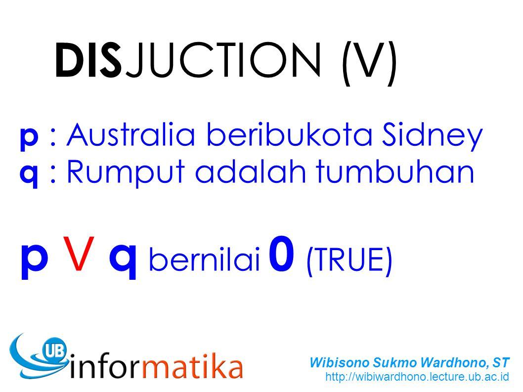 DISJUCTION (V) p V q bernilai 0 (TRUE) p : Australia beribukota Sidney