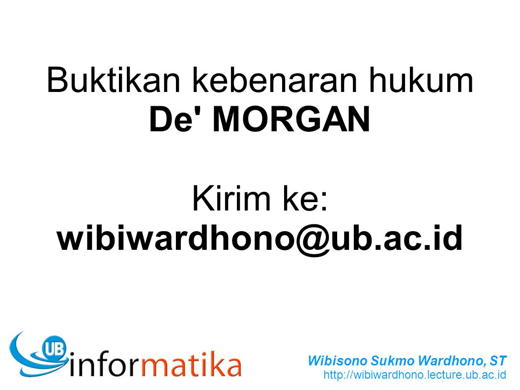 Buktikan kebenaran hukum De MORGAN Kirim ke: wibiwardhono@ub.ac.id