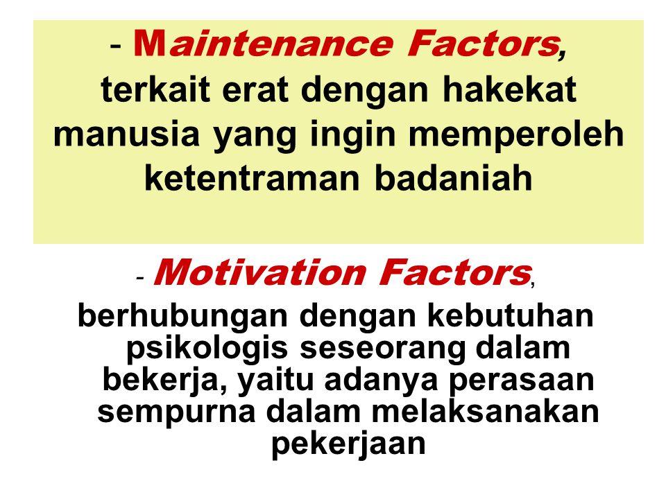 - Maintenance Factors, terkait erat dengan hakekat manusia yang ingin memperoleh ketentraman badaniah