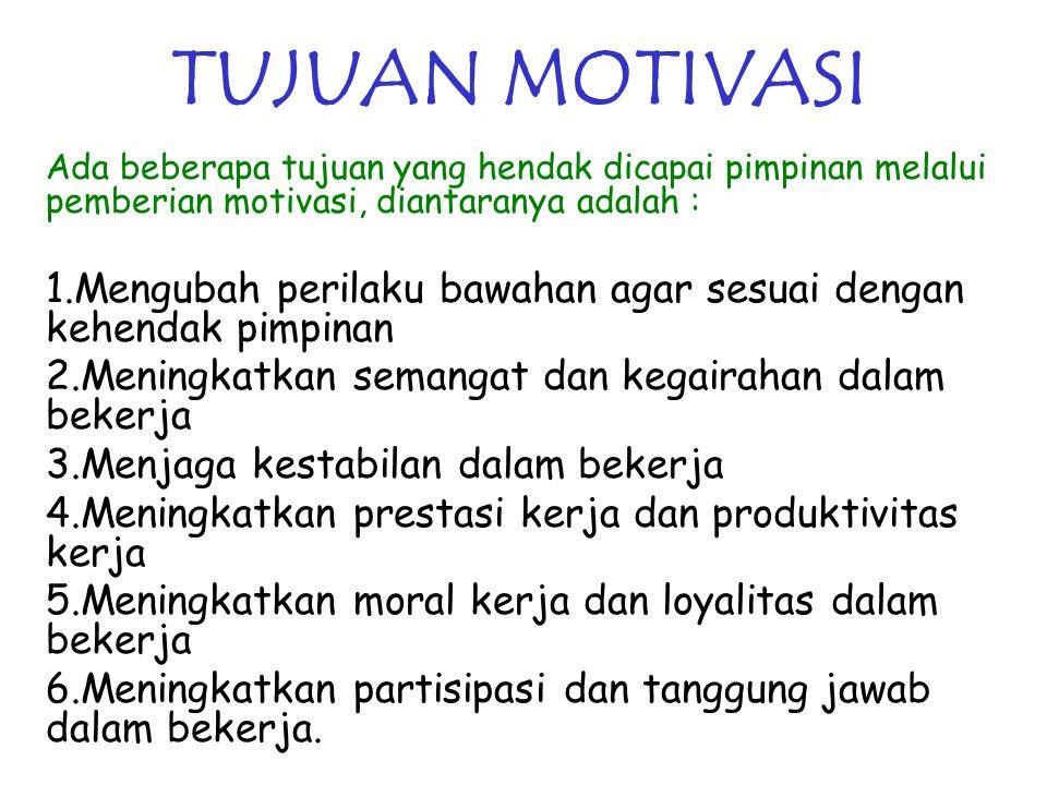 TUJUAN MOTIVASI Ada beberapa tujuan yang hendak dicapai pimpinan melalui pemberian motivasi, diantaranya adalah :