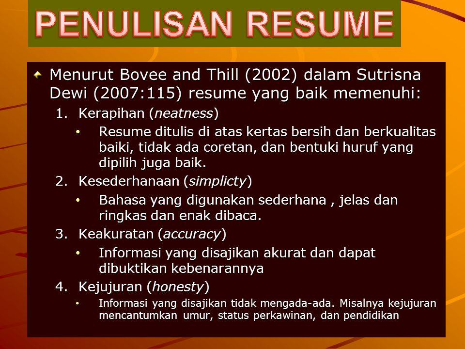 PENULISAN RESUME Menurut Bovee and Thill (2002) dalam Sutrisna Dewi (2007:115) resume yang baik memenuhi: