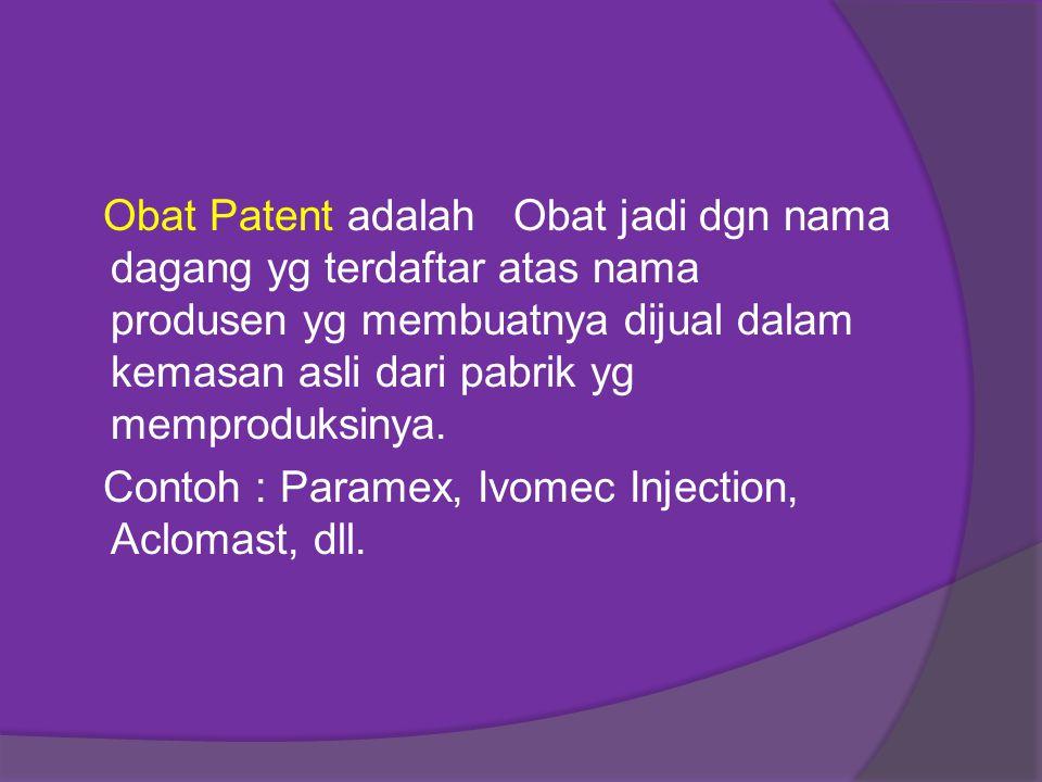 Obat Patent adalah Obat jadi dgn nama dagang yg terdaftar atas nama produsen yg membuatnya dijual dalam kemasan asli dari pabrik yg memproduksinya.