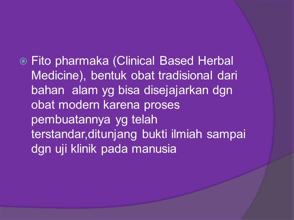 Fito pharmaka (Clinical Based Herbal Medicine), bentuk obat tradisional dari bahan alam yg bisa disejajarkan dgn obat modern karena proses pembuatannya yg telah terstandar,ditunjang bukti ilmiah sampai dgn uji klinik pada manusia