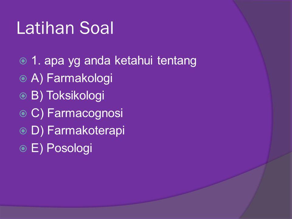 Latihan Soal 1. apa yg anda ketahui tentang A) Farmakologi