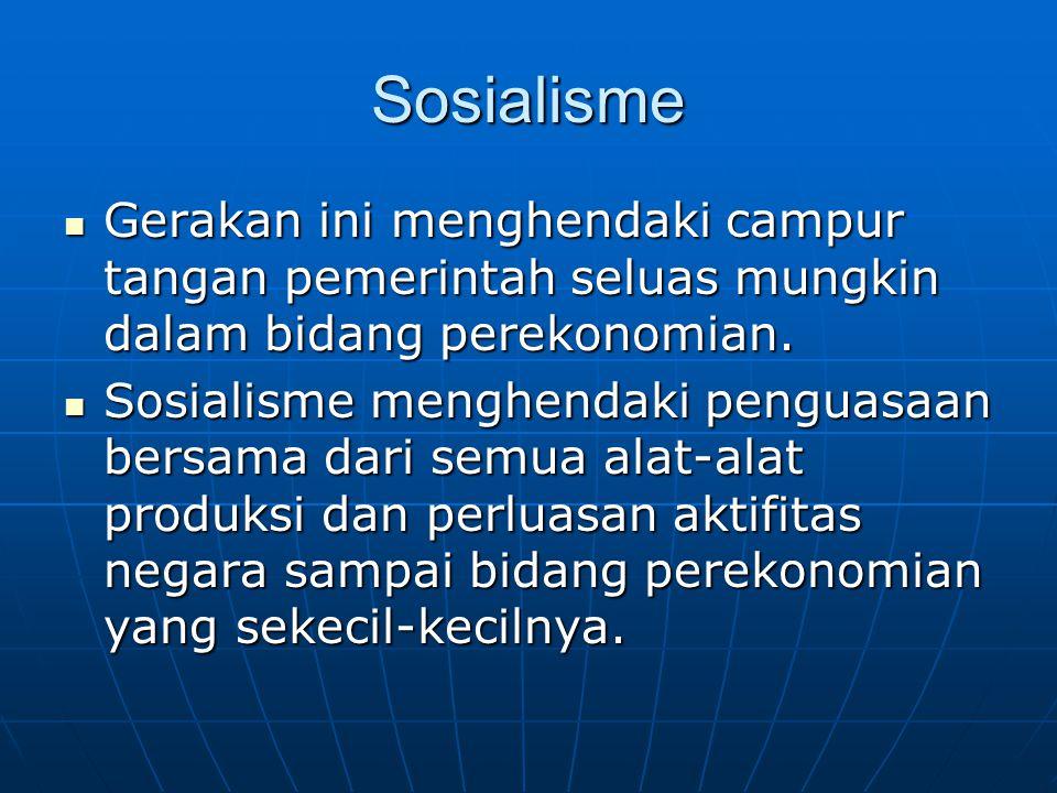 Sosialisme Gerakan ini menghendaki campur tangan pemerintah seluas mungkin dalam bidang perekonomian.