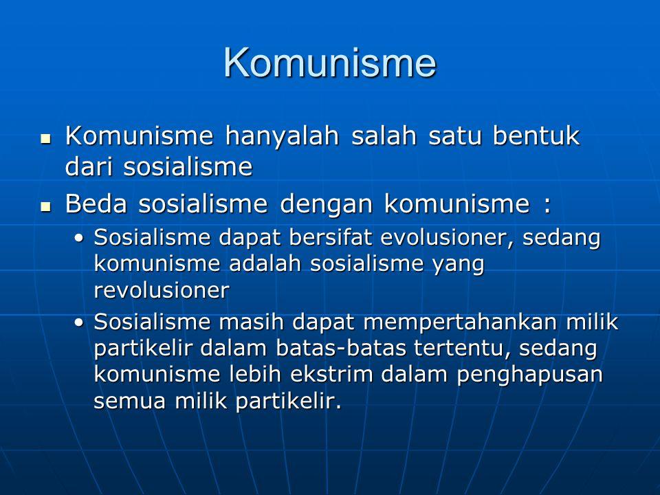Komunisme Komunisme hanyalah salah satu bentuk dari sosialisme