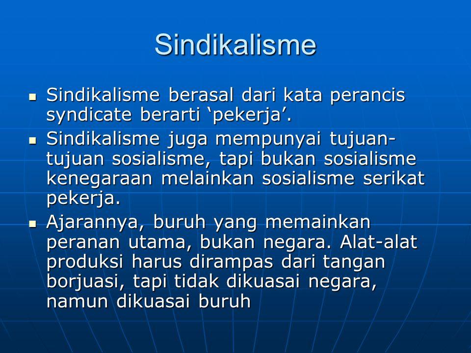 Sindikalisme Sindikalisme berasal dari kata perancis syndicate berarti 'pekerja'.