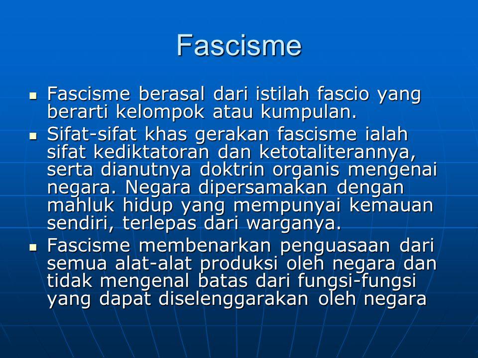 Fascisme Fascisme berasal dari istilah fascio yang berarti kelompok atau kumpulan.