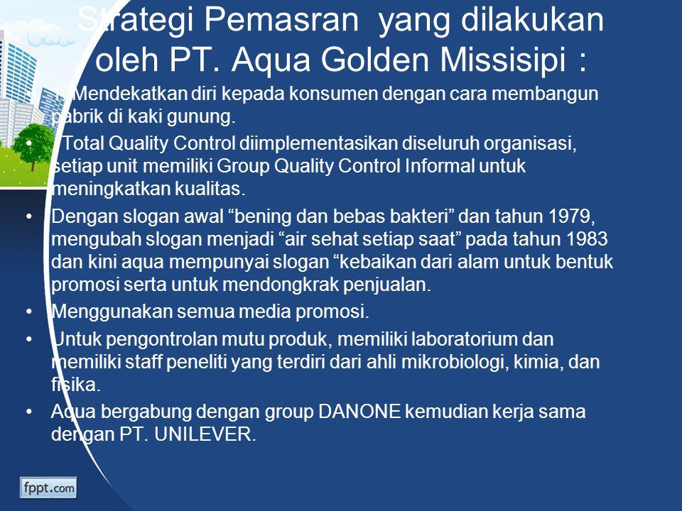 Strategi Pemasran yang dilakukan oleh PT. Aqua Golden Missisipi :