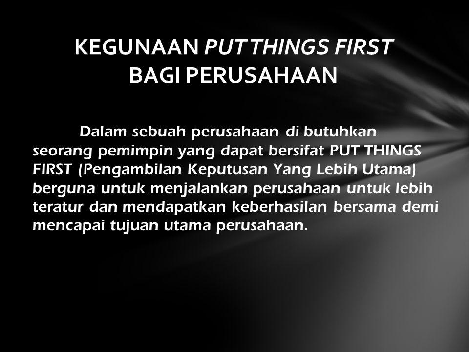 KEGUNAAN PUT THINGS FIRST BAGI PERUSAHAAN