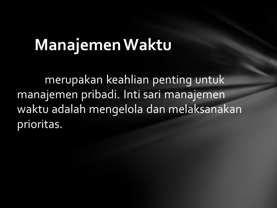 Manajemen Waktu merupakan keahlian penting untuk manajemen pribadi.