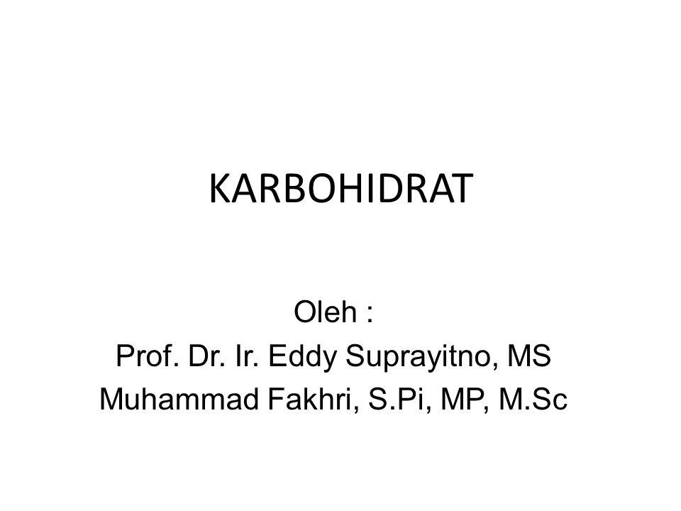 KARBOHIDRAT Oleh : Prof. Dr. Ir. Eddy Suprayitno, MS