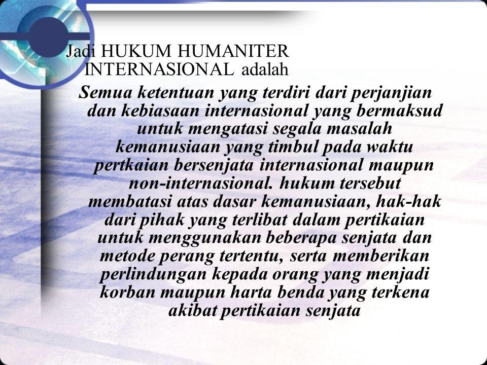 Jadi HUKUM HUMANITER INTERNASIONAL adalah