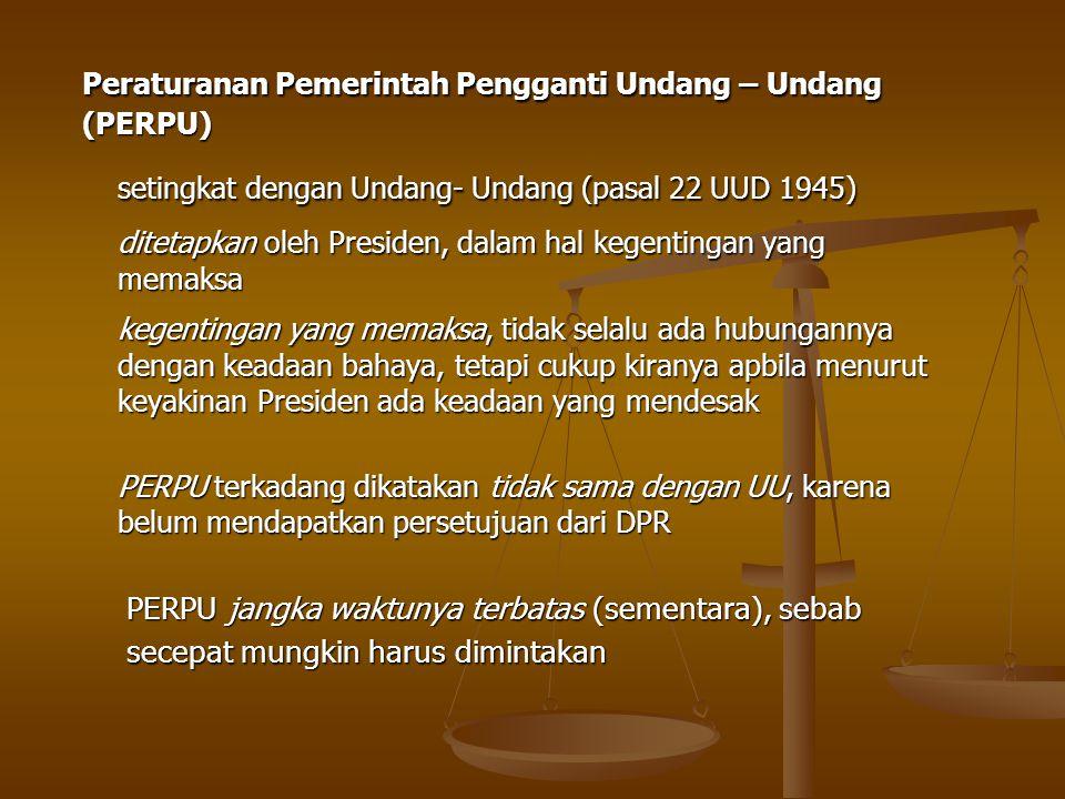 Peraturanan Pemerintah Pengganti Undang – Undang (PERPU)