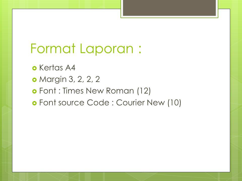 Format Laporan : Kertas A4 Margin 3, 2, 2, 2