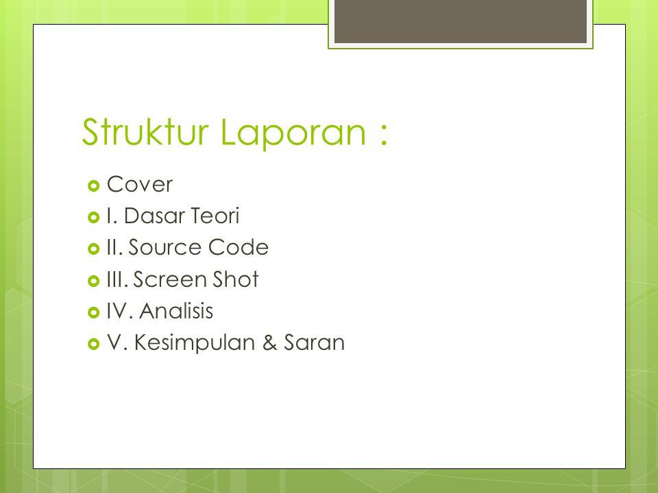 Struktur Laporan : Cover I. Dasar Teori II. Source Code