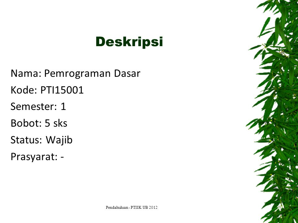 Deskripsi Nama: Pemrograman Dasar Kode: PTI15001 Semester: 1