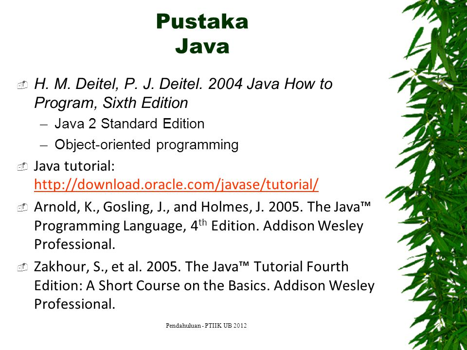 Pustaka Java H. M. Deitel, P. J. Deitel. 2004 Java How to Program, Sixth Edition. Java 2 Standard Edition.