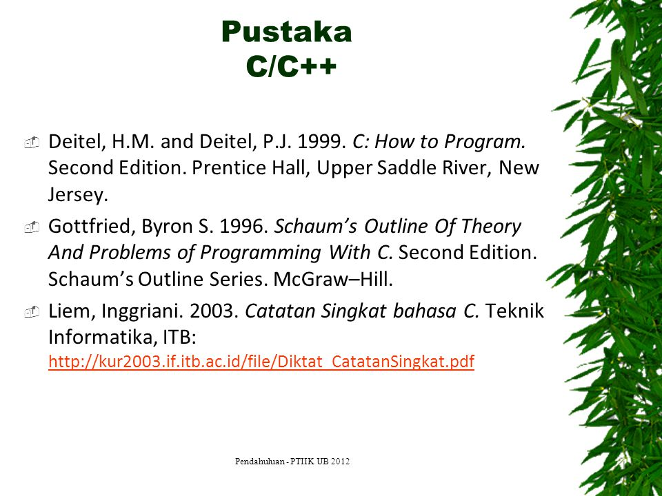 Pustaka C/C++ Deitel, H.M. and Deitel, P.J. 1999. C: How to Program. Second Edition. Prentice Hall, Upper Saddle River, New Jersey.