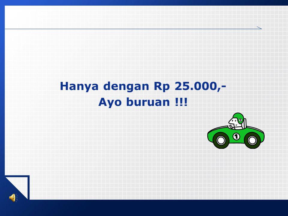 Hanya dengan Rp 25.000,- Ayo buruan !!!