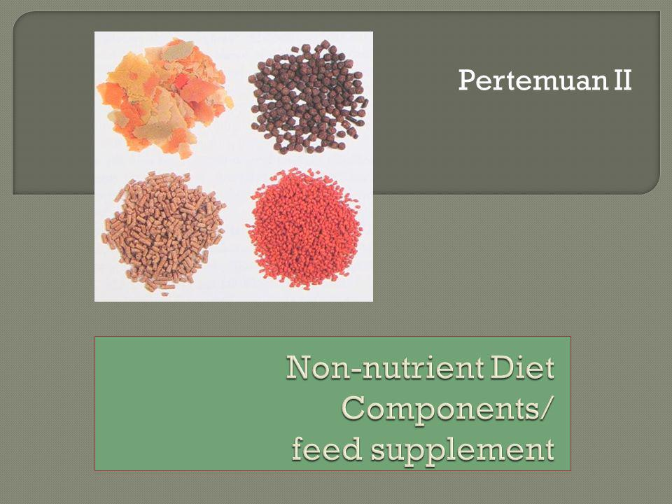 Non-nutrient Diet Components/ feed supplement