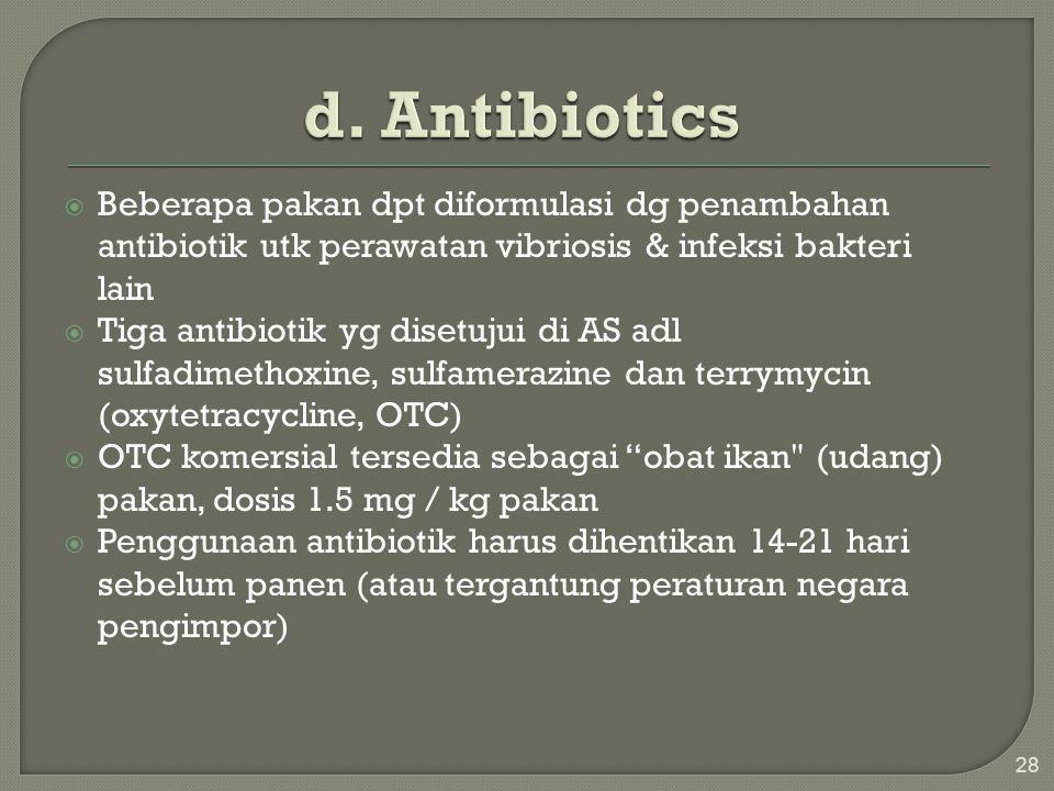d. Antibiotics Beberapa pakan dpt diformulasi dg penambahan antibiotik utk perawatan vibriosis & infeksi bakteri lain.