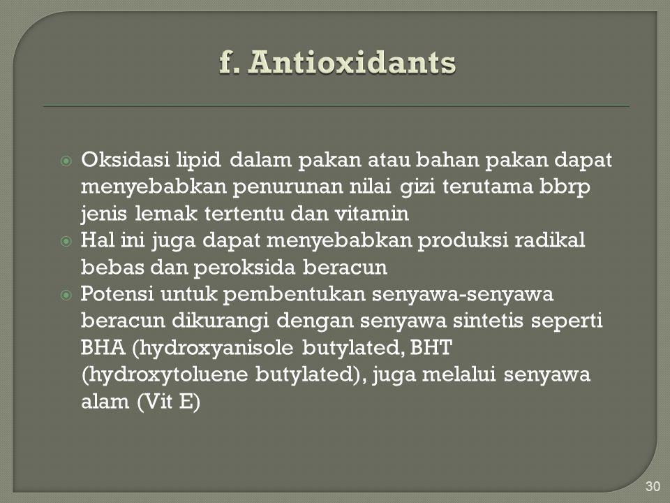 f. Antioxidants Oksidasi lipid dalam pakan atau bahan pakan dapat menyebabkan penurunan nilai gizi terutama bbrp jenis lemak tertentu dan vitamin.