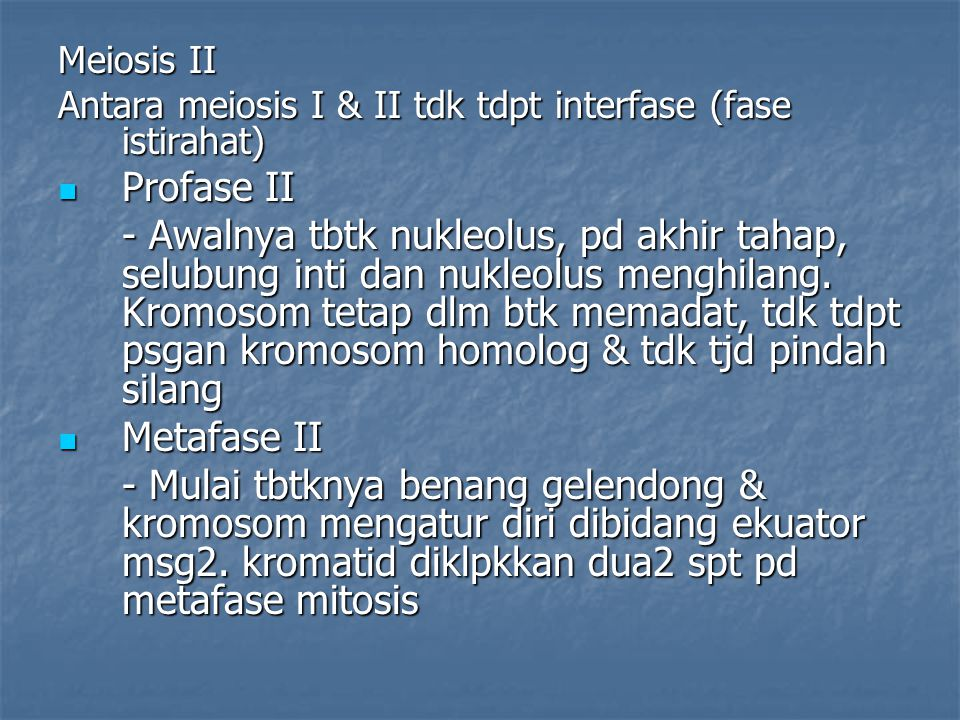 Meiosis II Antara meiosis I & II tdk tdpt interfase (fase istirahat) Profase II.