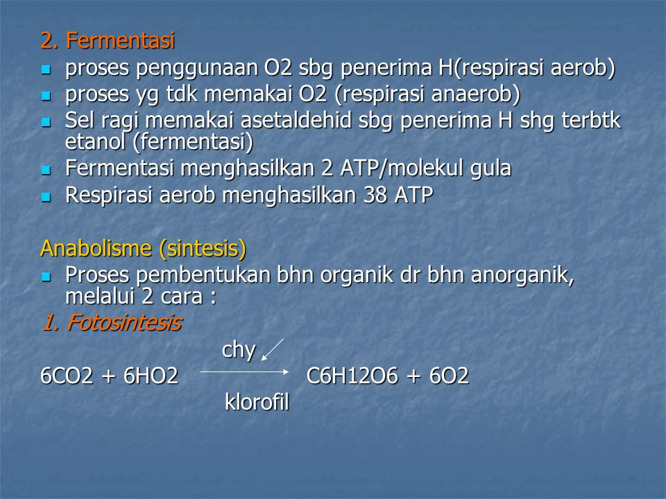2. Fermentasi proses penggunaan O2 sbg penerima H(respirasi aerob) proses yg tdk memakai O2 (respirasi anaerob)