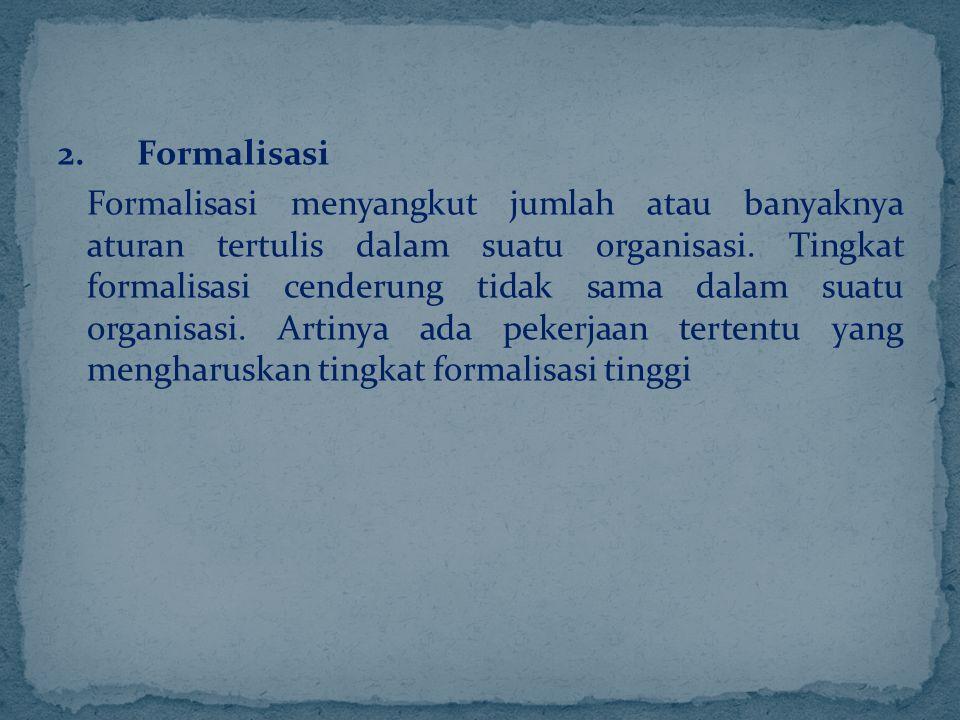 2. Formalisasi Formalisasi menyangkut jumlah atau banyaknya aturan tertulis dalam suatu organisasi.