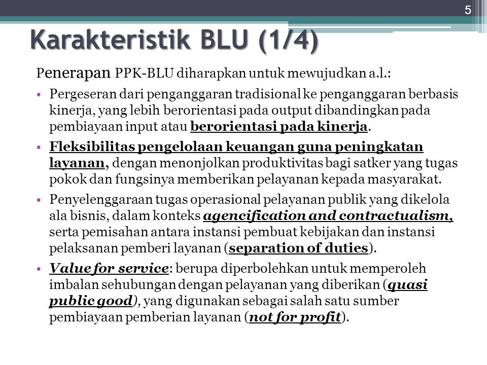 Karakteristik BLU (1/4) Penerapan PPK-BLU diharapkan untuk mewujudkan a.l.: