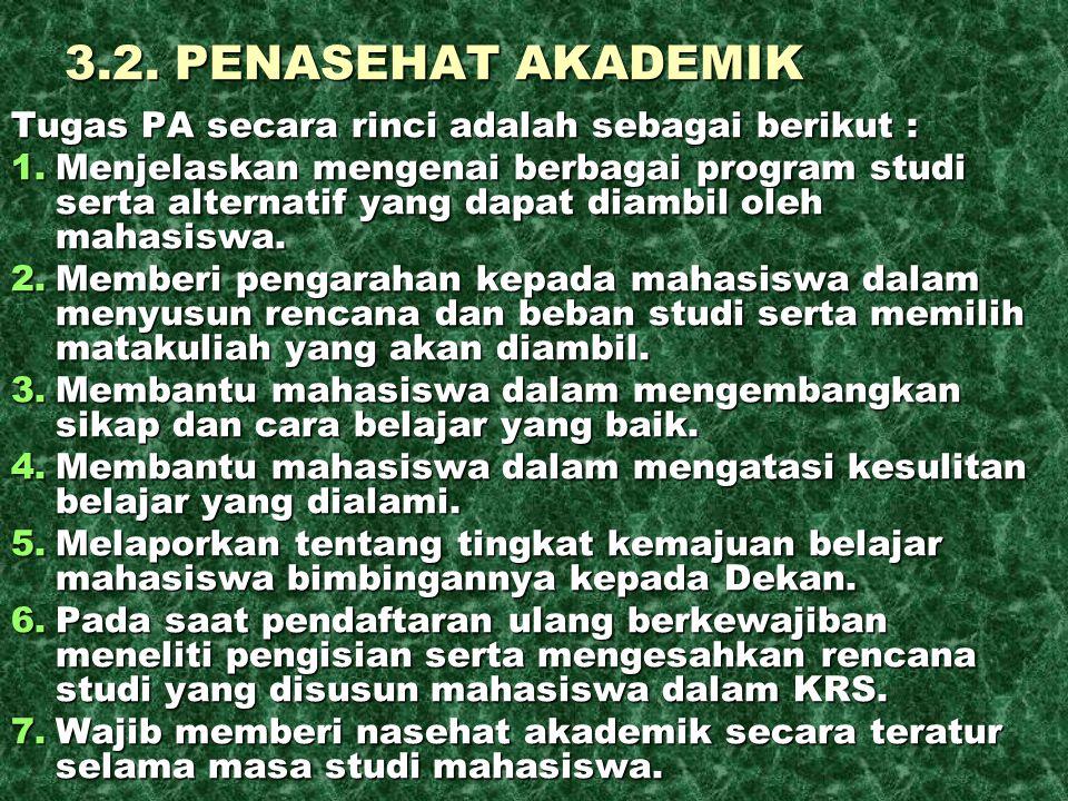 3.2. PENASEHAT AKADEMIK Tugas PA secara rinci adalah sebagai berikut :
