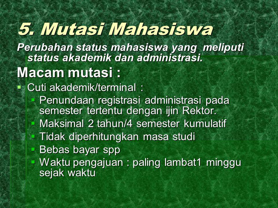5. Mutasi Mahasiswa Macam mutasi :