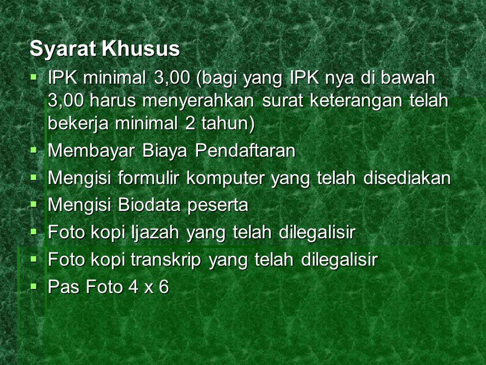 Syarat Khusus IPK minimal 3,00 (bagi yang IPK nya di bawah 3,00 harus menyerahkan surat keterangan telah bekerja minimal 2 tahun)