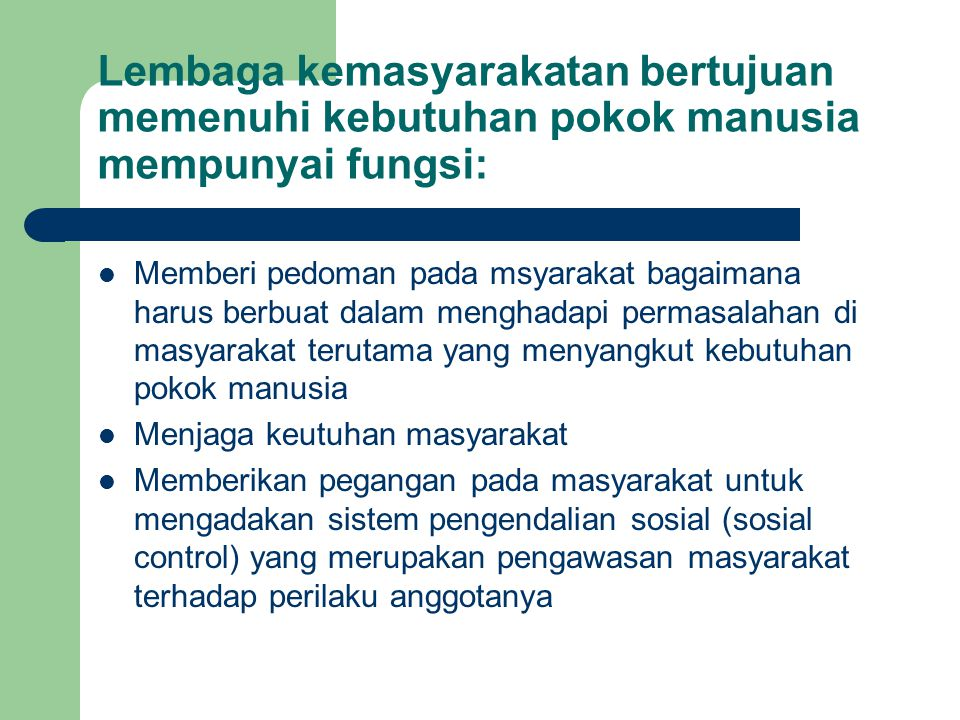 Lembaga kemasyarakatan bertujuan memenuhi kebutuhan pokok manusia mempunyai fungsi: