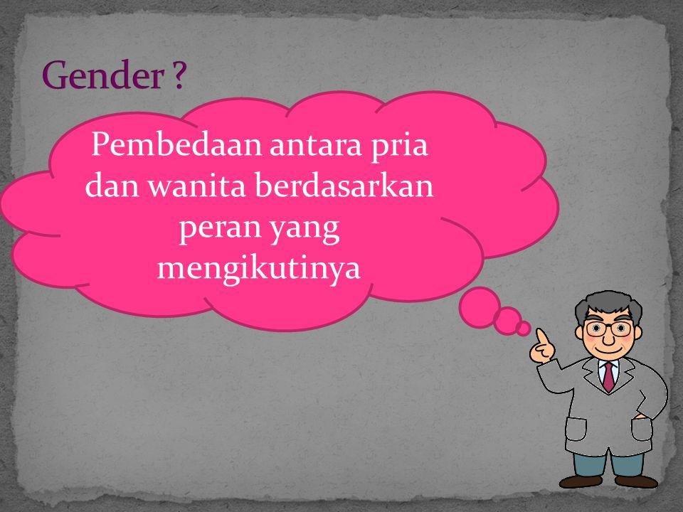 Pembedaan antara pria dan wanita berdasarkan peran yang mengikutinya