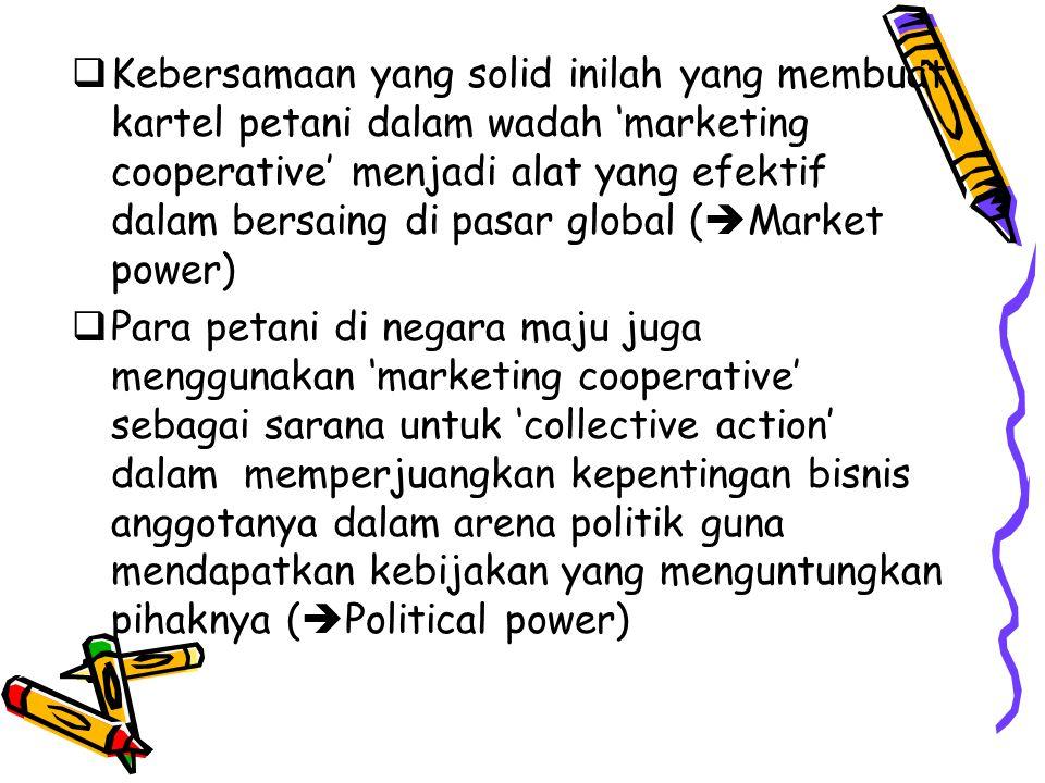 Kebersamaan yang solid inilah yang membuat kartel petani dalam wadah 'marketing cooperative' menjadi alat yang efektif dalam bersaing di pasar global (Market power)