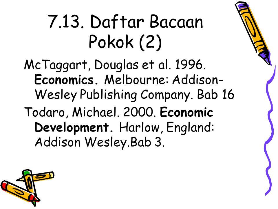 7.13. Daftar Bacaan Pokok (2) McTaggart, Douglas et al. 1996. Economics. Melbourne: Addison-Wesley Publishing Company. Bab 16.