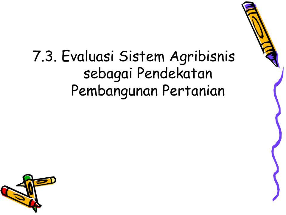 7. 3. Evaluasi Sistem Agribisnis. sebagai Pendekatan