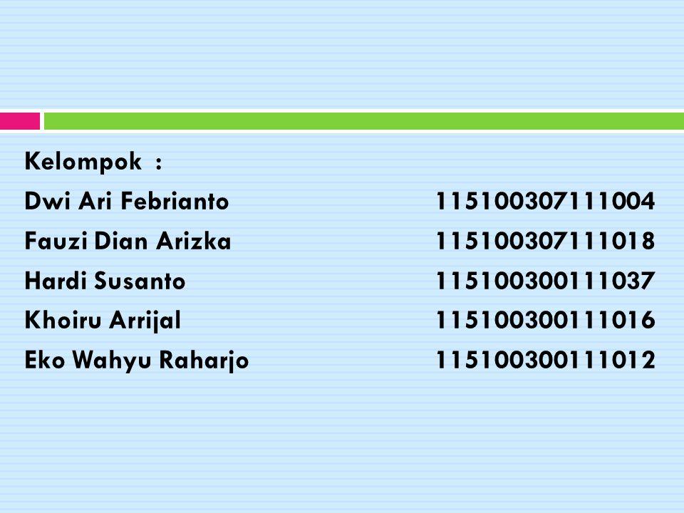 Kelompok : Dwi Ari Febrianto 115100307111004. Fauzi Dian Arizka 115100307111018. Hardi Susanto 115100300111037.