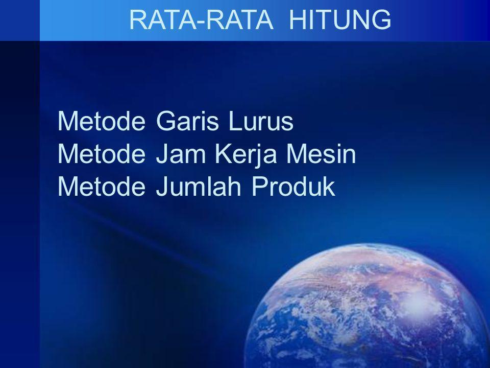 RATA-RATA HITUNG Metode Garis Lurus Metode Jam Kerja Mesin Metode Jumlah Produk